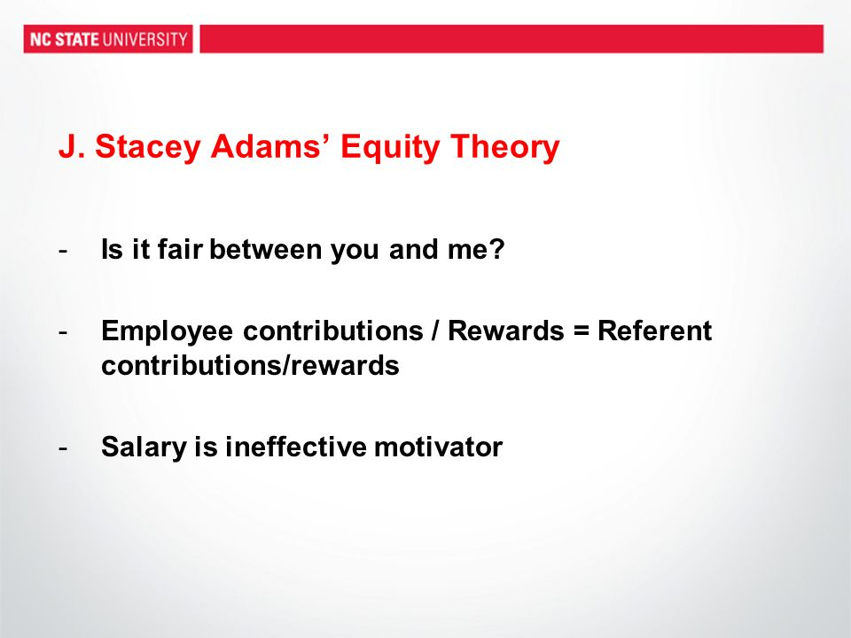 J. Stacey Adams Equity Theory -Is it fair between you and me.