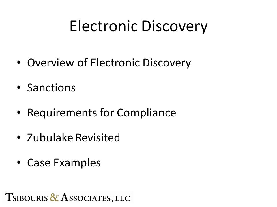 Electronic Discovery Overview of Electronic Discovery Sanctions Requirements for Compliance Zubulake Revisited Case Examples