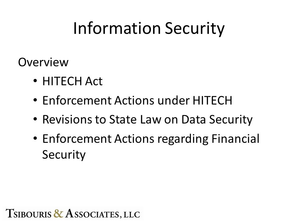 Information Security Overview HITECH Act Enforcement Actions under HITECH Revisions to State Law on Data Security Enforcement Actions regarding Financial Security