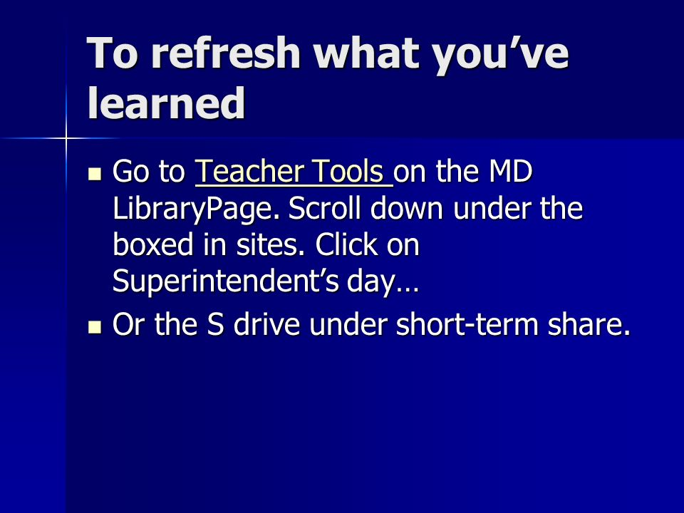 To refresh what youve learned Go to Teacher Tools on the MD LibraryPage.