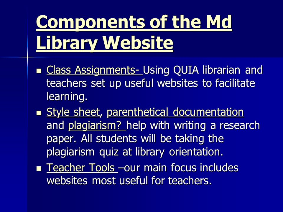 Components of the Md Library Website Components of the Md Library Website Class Assignments- Using QUIA librarian and teachers set up useful websites to facilitate learning.