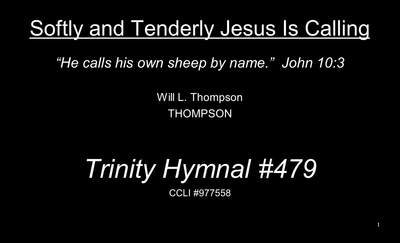 Softly and Tenderly Jesus Is Calling He calls his own sheep by name.