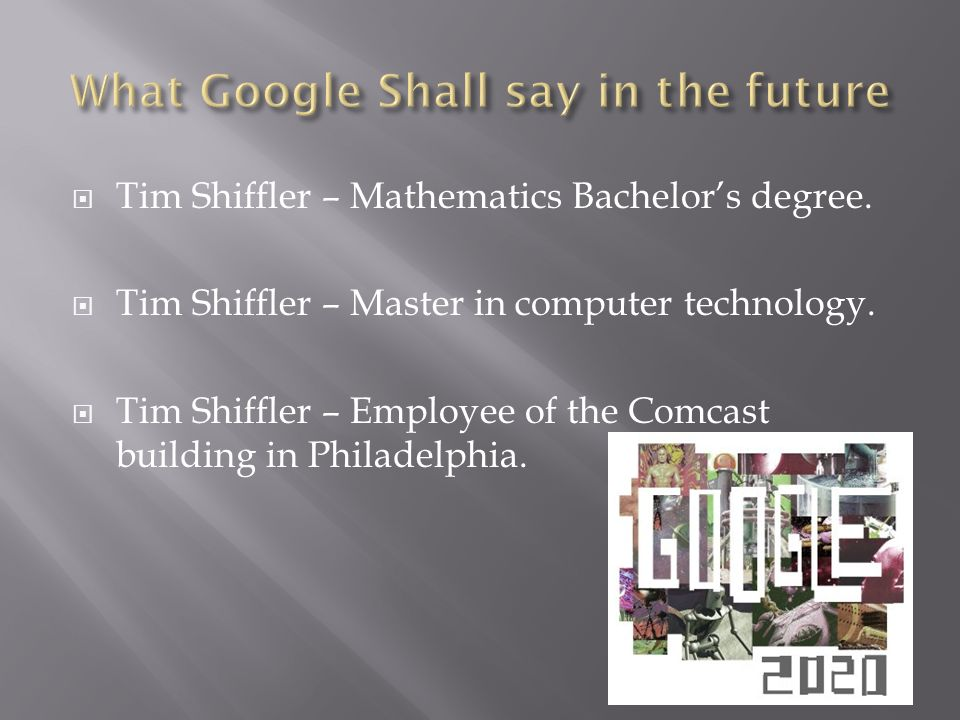 Tim Shiffler – Mathematics Bachelors degree. Tim Shiffler – Master in computer technology.
