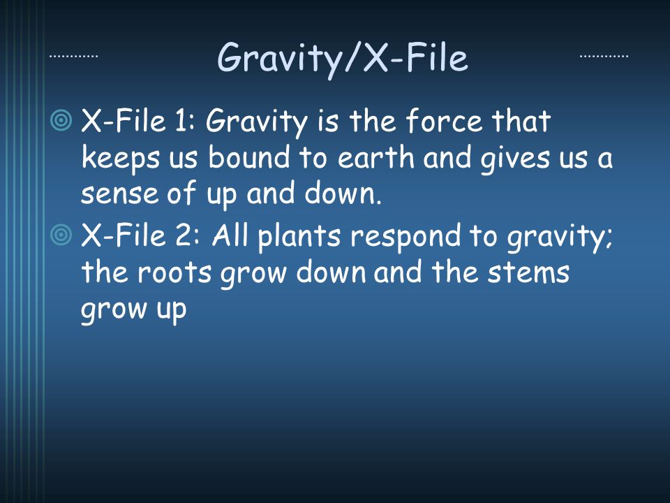Gravity/X-File X-File 1: Gravity is the force that keeps us bound to earth and gives us a sense of up and down.