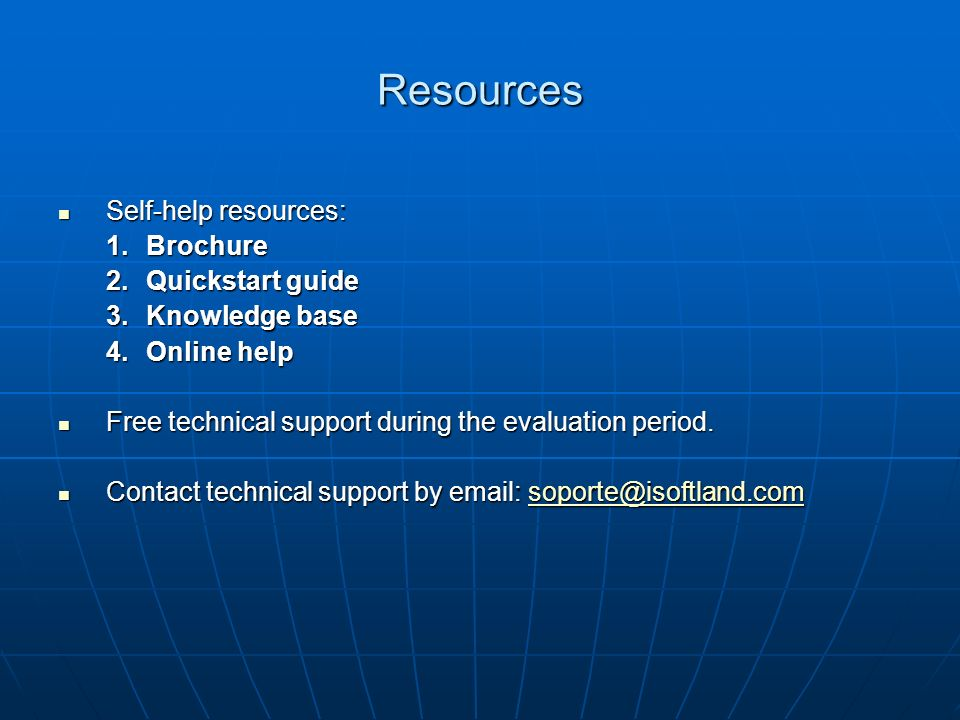 Resources Self-help resources: Self-help resources: 1.Brochure 2.Quickstart guide 3.Knowledge base 4.Online help Free technical support during the evaluation period.
