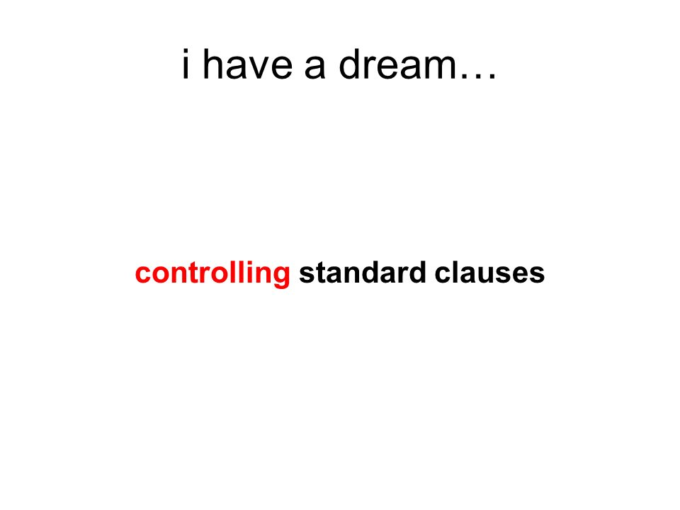 i have a dream… controlling standard clauses