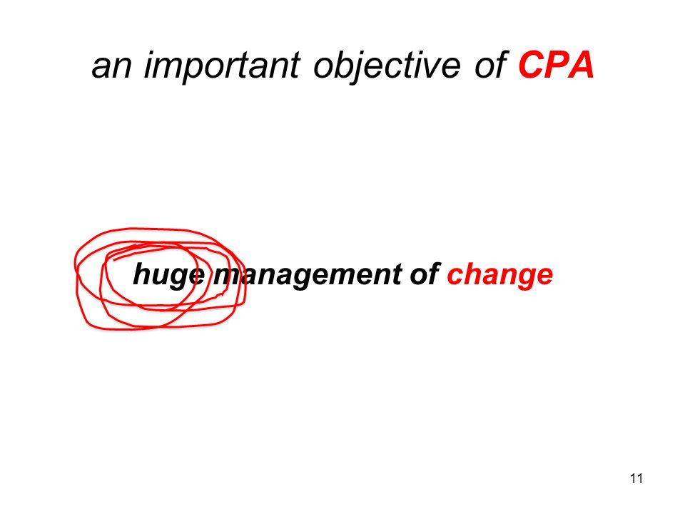 11 an important objective of CPA huge management of change
