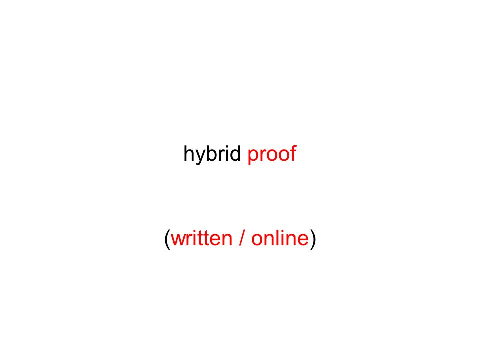 hybrid proof (written / online)