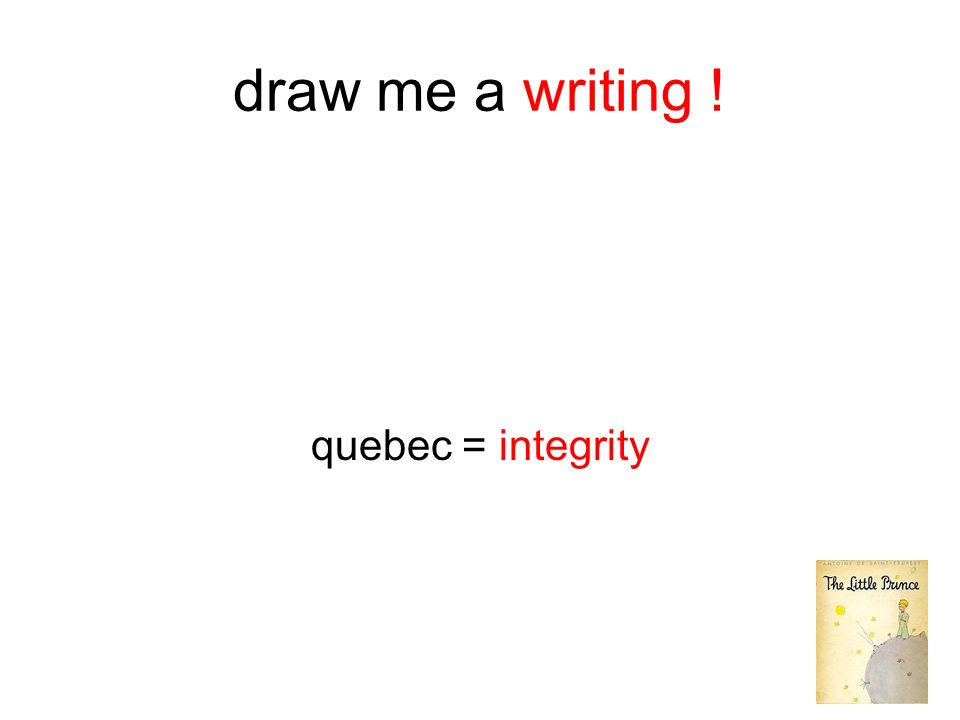 draw me a writing ! quebec = integrity