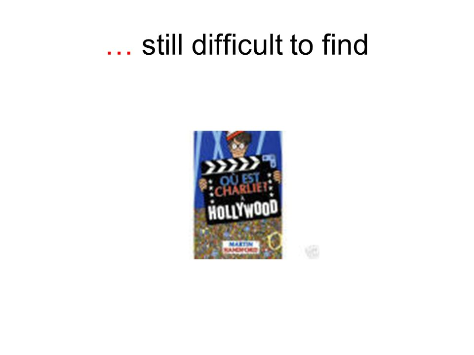 … still difficult to find