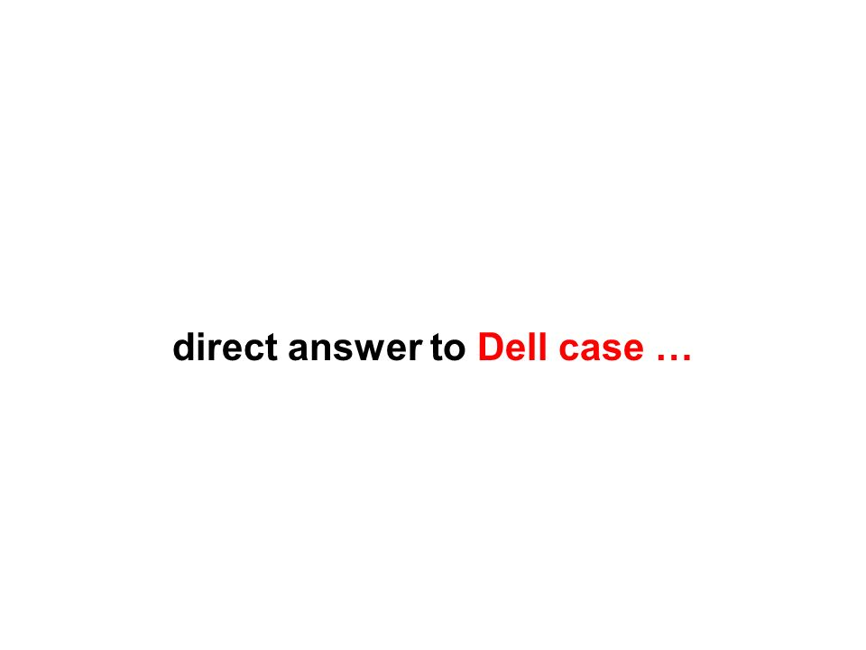 direct answer to Dell case …