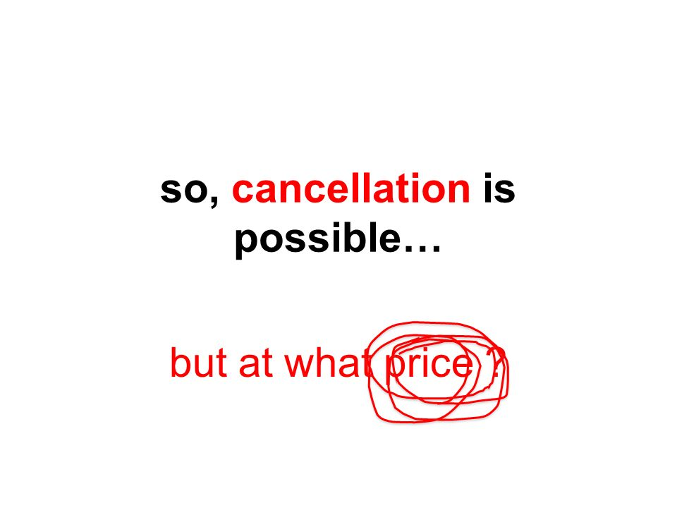 so, cancellation is possible… but at what price