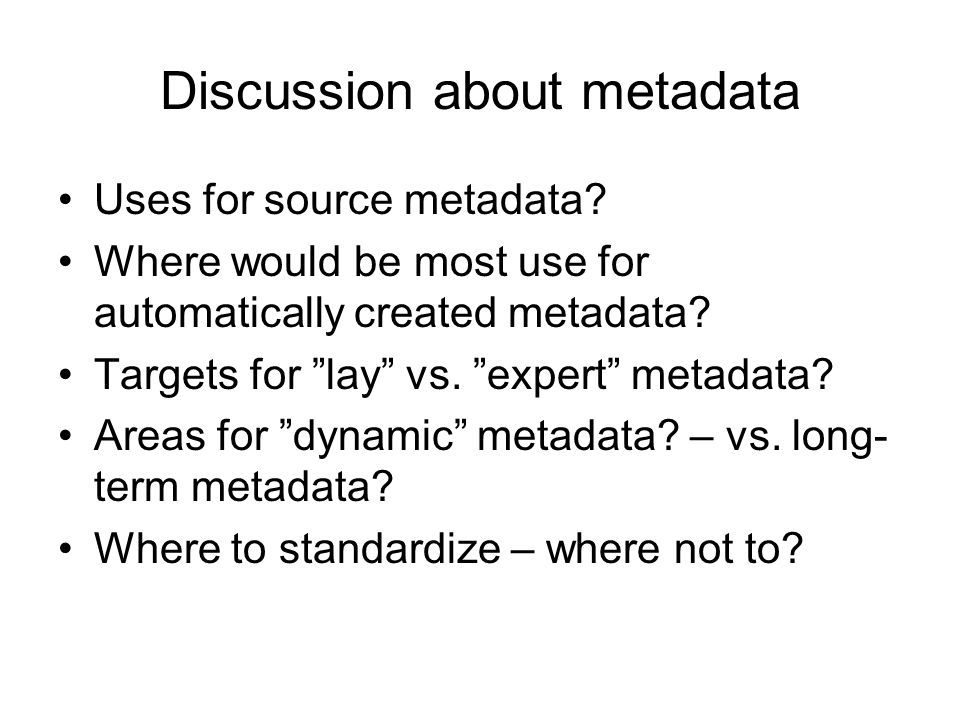 Discussion about metadata Uses for source metadata.