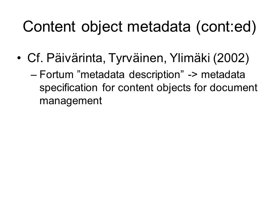 Content object metadata (cont:ed) Cf.