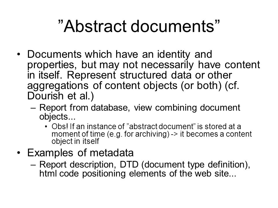 Abstract documents Documents which have an identity and properties, but may not necessarily have content in itself.