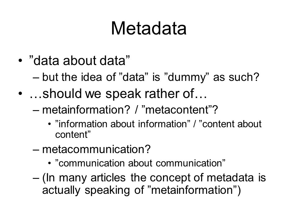 Metadata data about data –but the idea of data is dummy as such.