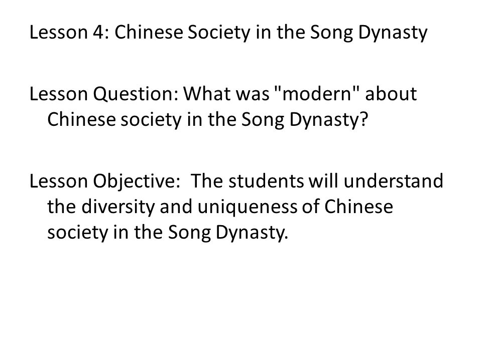 Lesson 4: Chinese Society in the Song Dynasty Lesson Question: What was modern about Chinese society in the Song Dynasty.