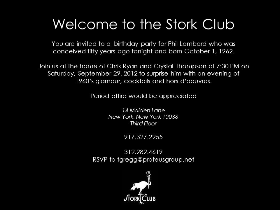 Welcome to the Stork Club You are invited to a birthday party for Phil Lombard who was conceived fifty years ago tonight and born October 1, 1962.