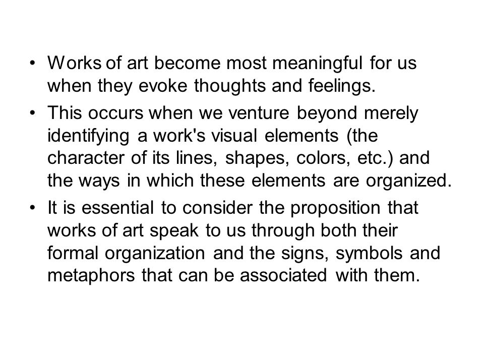 Works of art become most meaningful for us when they evoke thoughts and feelings.