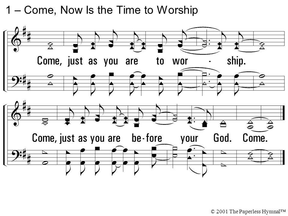 1 – Come, Now Is the Time to Worship © 2001 The Paperless Hymnal