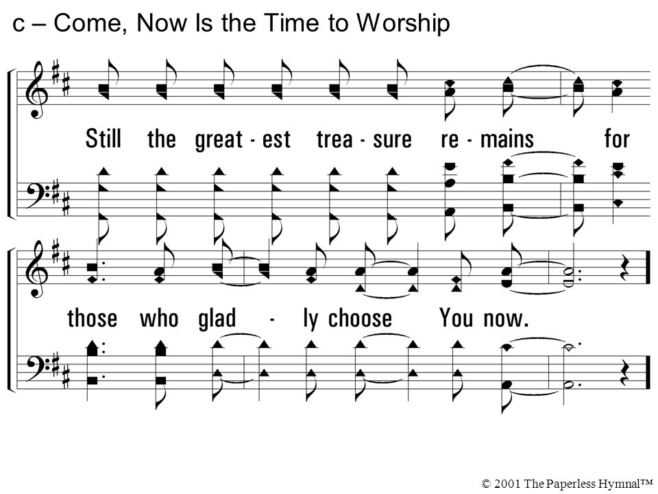 c – Come, Now Is the Time to Worship © 2001 The Paperless Hymnal