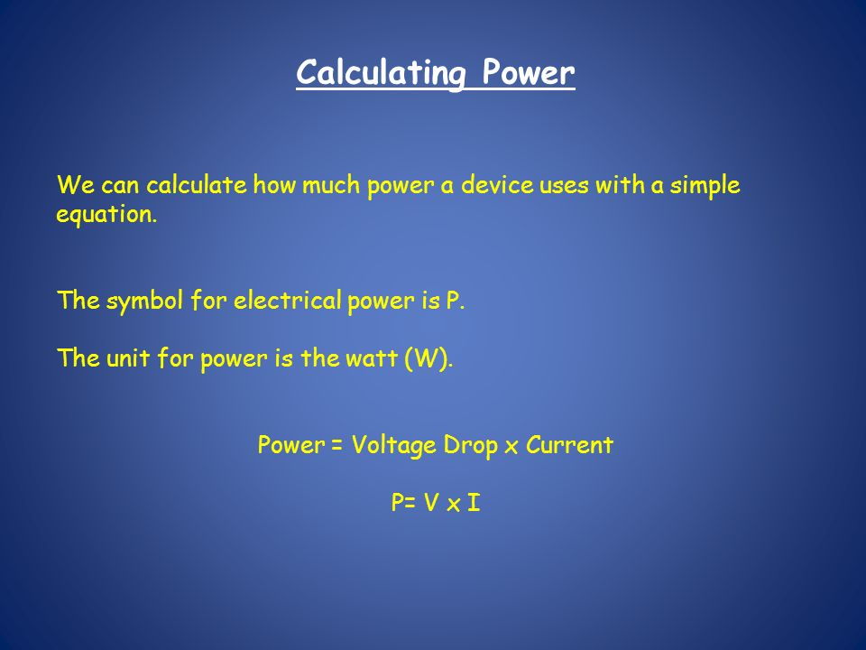 Calculating Power We can calculate how much power a device uses with a simple equation.