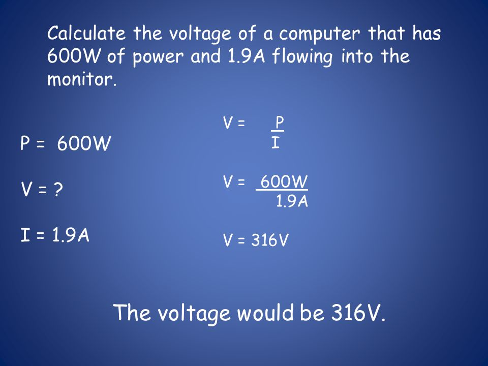 Calculate the voltage of a computer that has 600W of power and 1.9A flowing into the monitor.