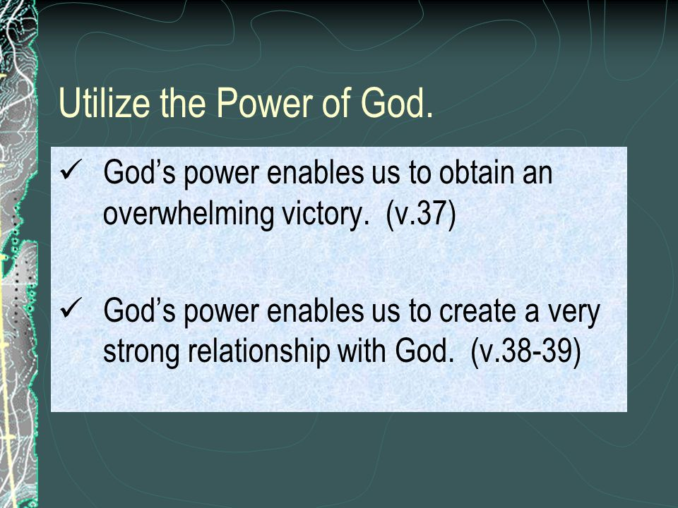 Utilize the Power of God. Gods power enables us to obtain an overwhelming victory.