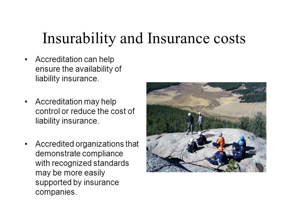Insurability and Insurance costs Accreditation can help ensure the availability of liability insurance.