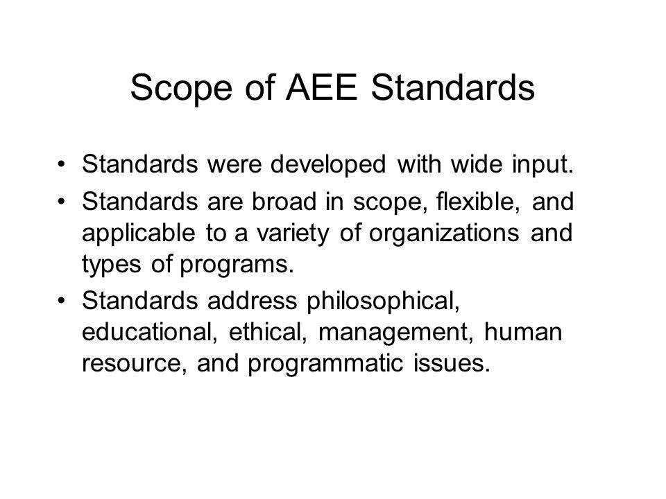 Scope of AEE Standards Standards were developed with wide input.