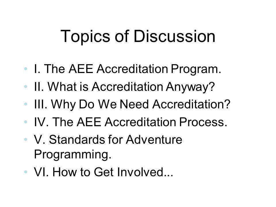Topics of Discussion I. The AEE Accreditation Program.