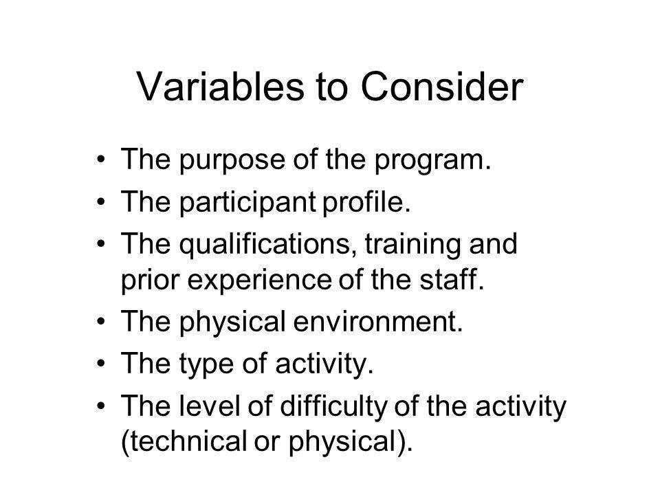 Variables to Consider The purpose of the program. The participant profile.