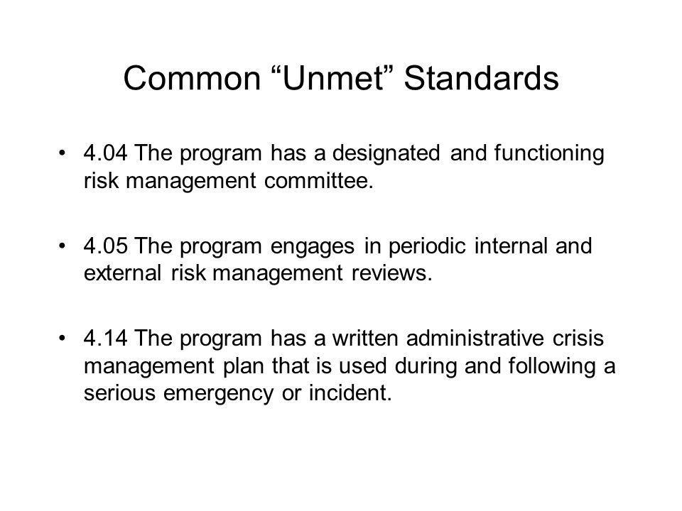 Common Unmet Standards 4.04 The program has a designated and functioning risk management committee.