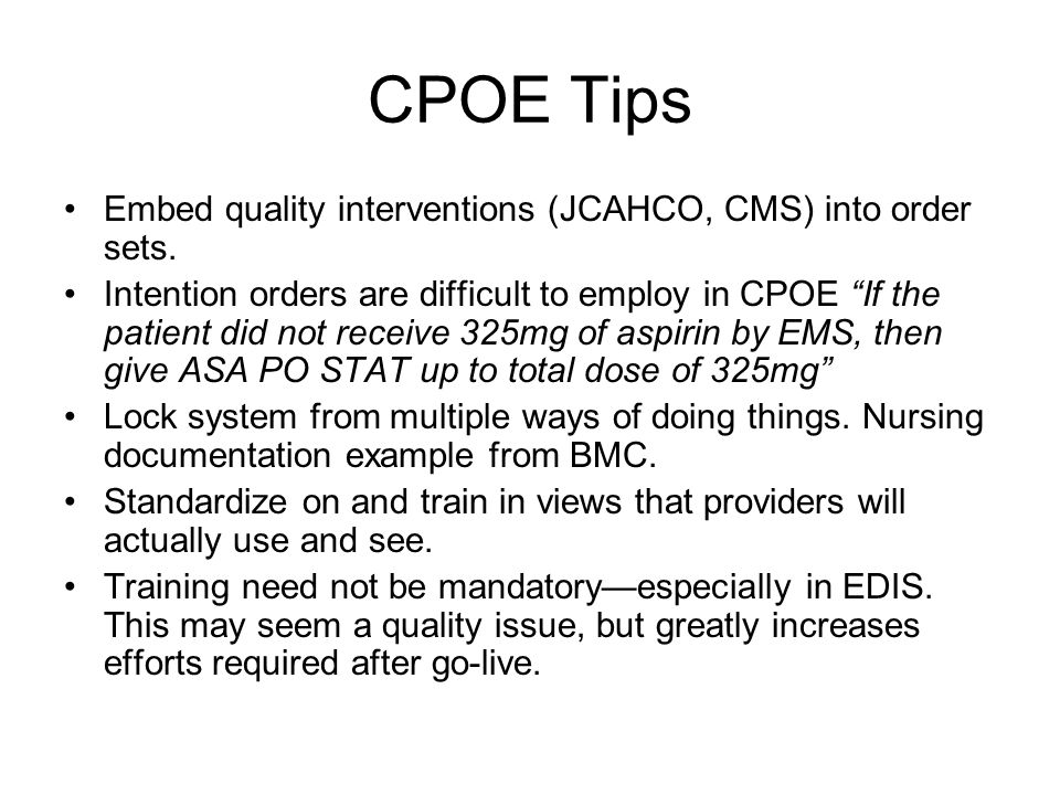 CPOE Tips Embed quality interventions (JCAHCO, CMS) into order sets.