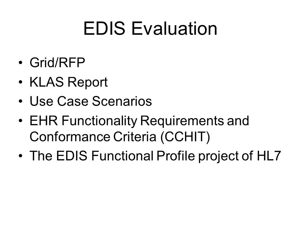 EDIS Evaluation Grid/RFP KLAS Report Use Case Scenarios EHR Functionality Requirements and Conformance Criteria (CCHIT) The EDIS Functional Profile project of HL7