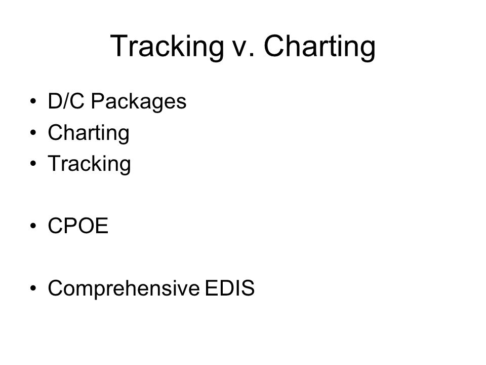Tracking v. Charting D/C Packages Charting Tracking CPOE Comprehensive EDIS