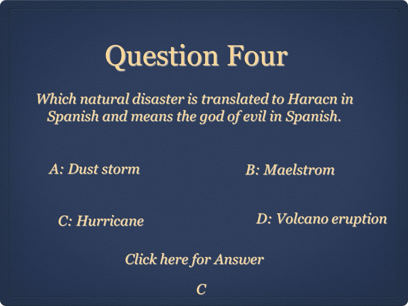 Question Four C Which natural disaster is translated to Haracn in Spanish and means the god of evil in Spanish.