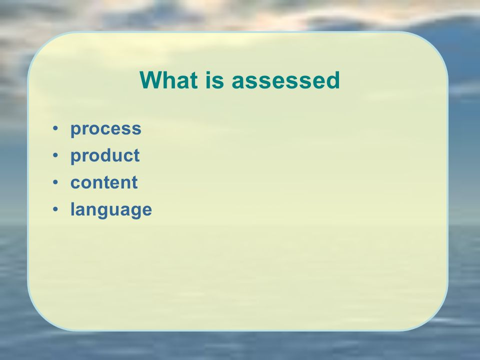 What is assessed process product content language
