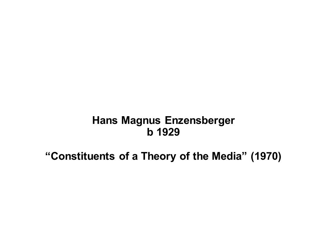 Hans Magnus Enzensberger b 1929 Constituents of a Theory of the Media (1970)