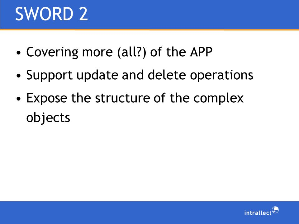 SWORD 2 Covering more (all ) of the APP Support update and delete operations Expose the structure of the complex objects