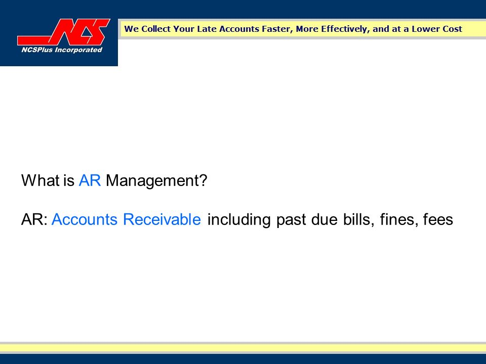 What is AR Management AR: Accounts Receivable including past due bills, fines, fees