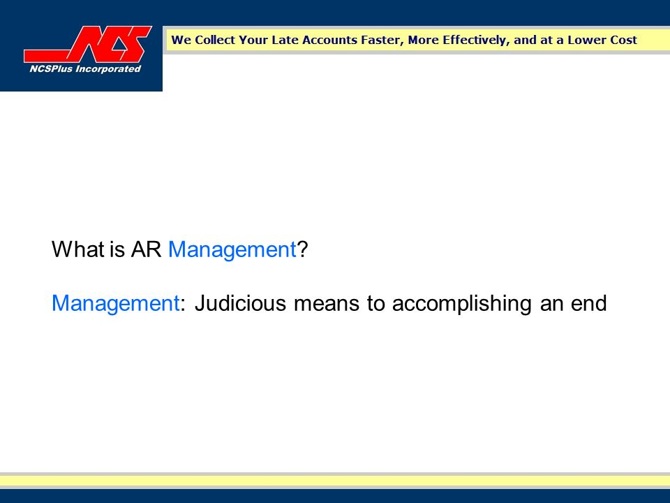 What is AR Management Management: Judicious means to accomplishing an end