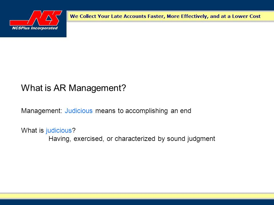 What is AR Management. Management: Judicious means to accomplishing an end What is judicious.