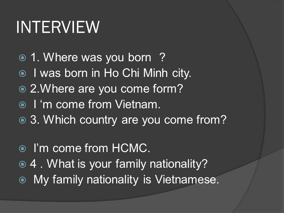 INTERVIEW 1. Where was you born. I was born in Ho Chi Minh city.