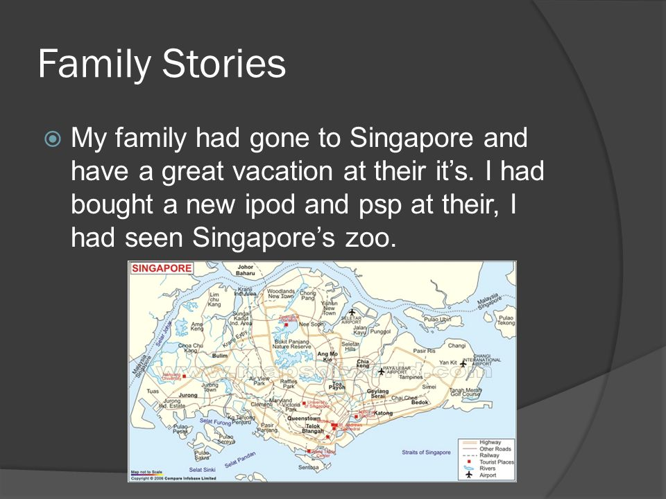 Family Stories My family had gone to Singapore and have a great vacation at their its.