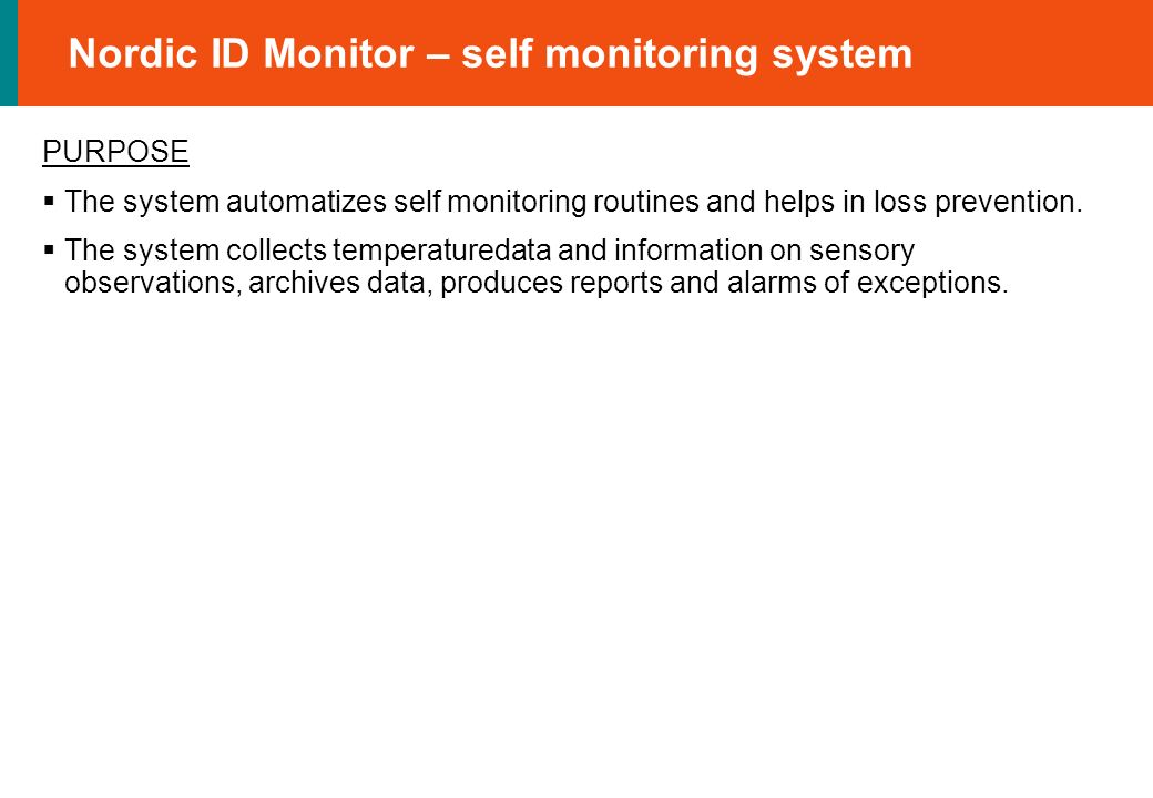Nordic ID Monitor – self monitoring system PURPOSE The system automatizes self monitoring routines and helps in loss prevention.