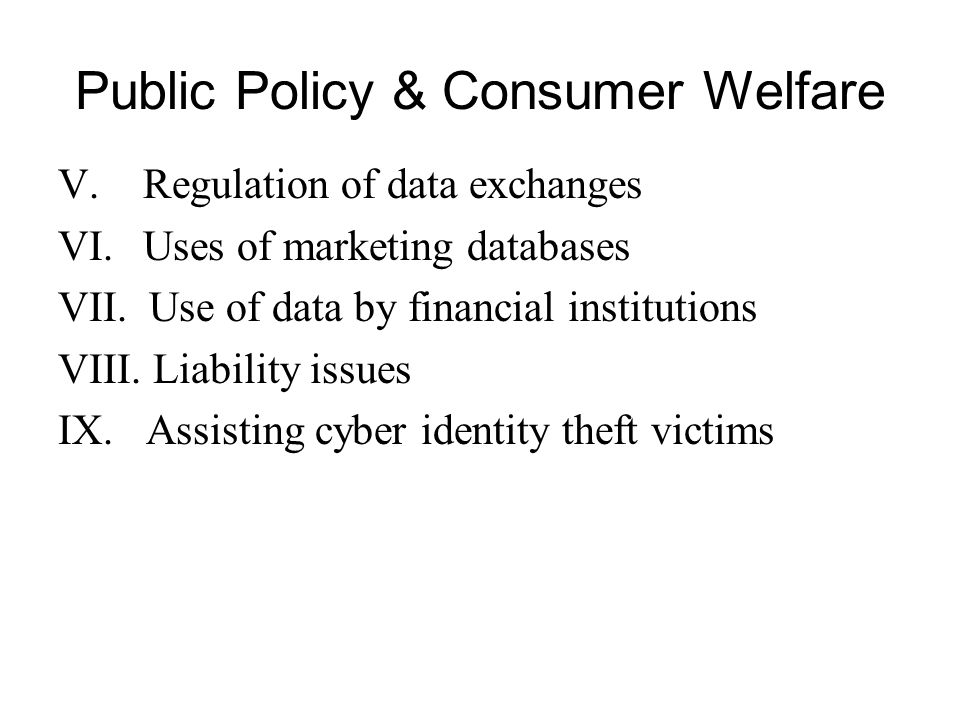 Public Policy & Consumer Welfare V.Regulation of data exchanges VI.Uses of marketing databases VII.