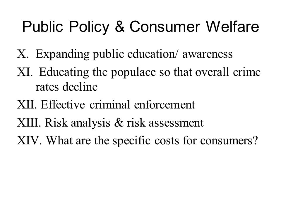 Public Policy & Consumer Welfare X.Expanding public education/ awareness XI.
