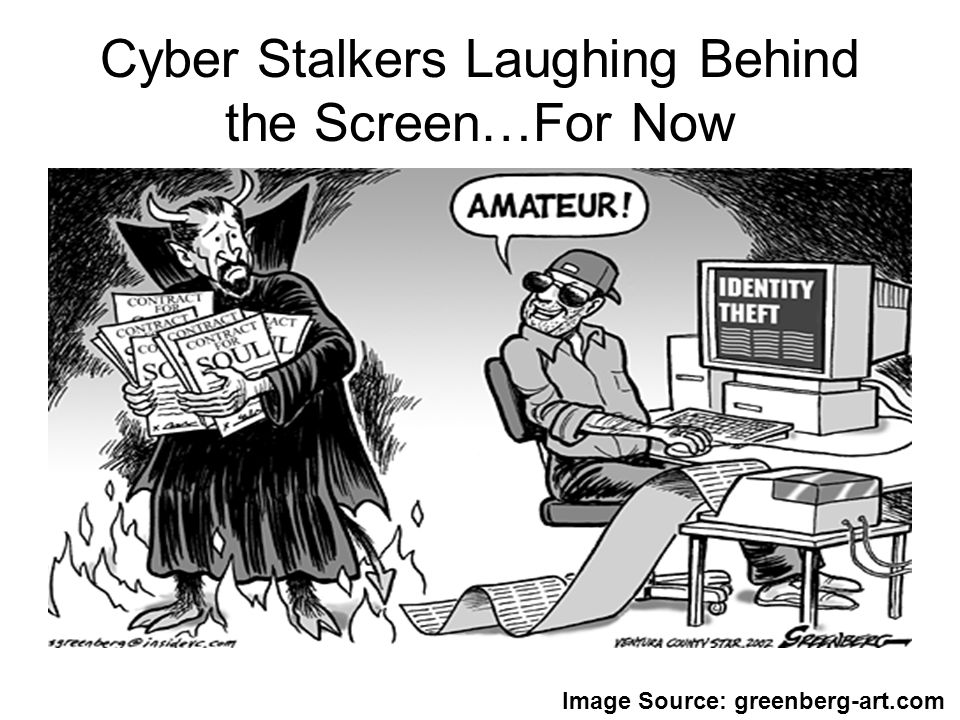 Cyber Stalkers Laughing Behind the Screen…For Now Image Source: greenberg-art.com