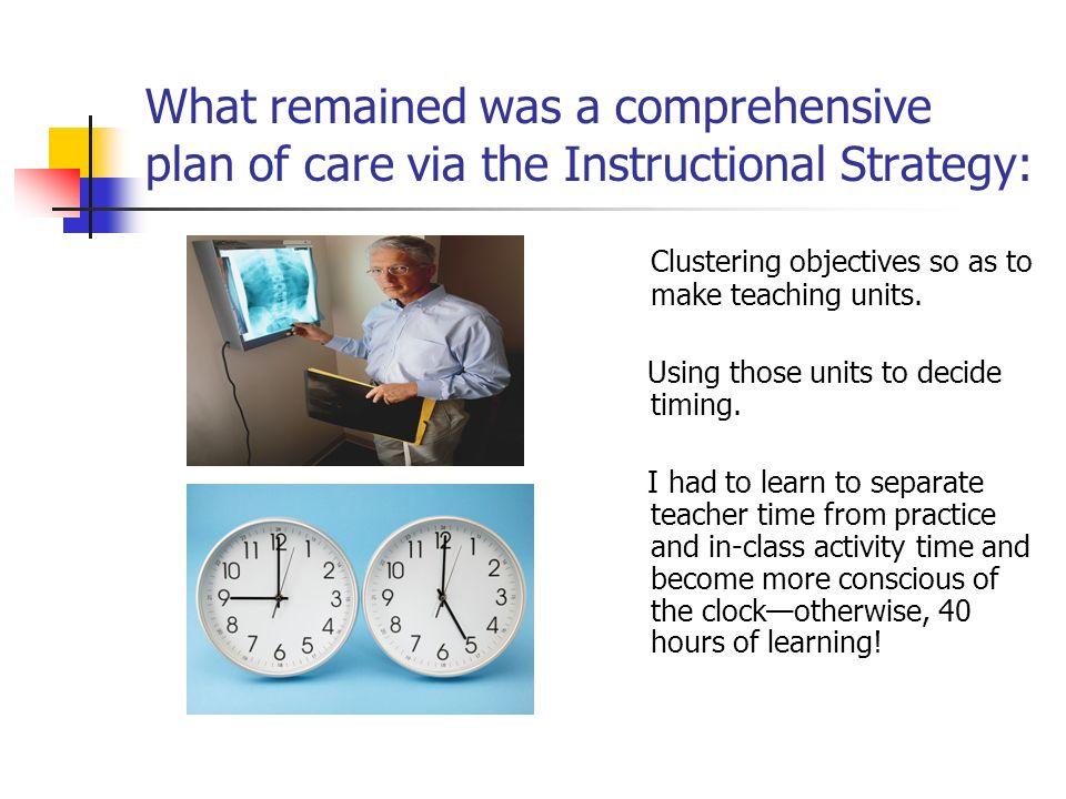 What remained was a comprehensive plan of care via the Instructional Strategy: Clustering objectives so as to make teaching units.